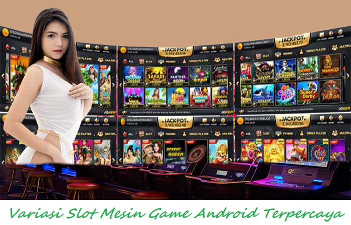 Variasi Slot Mesin Game Android Terpercaya
